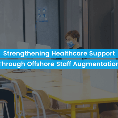 Strengthening Healthcare Support Through Offshore Staff Augmentation